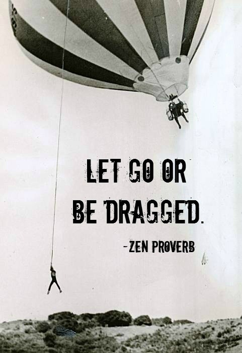 let go or be dragged proverb zen hot air balloon
